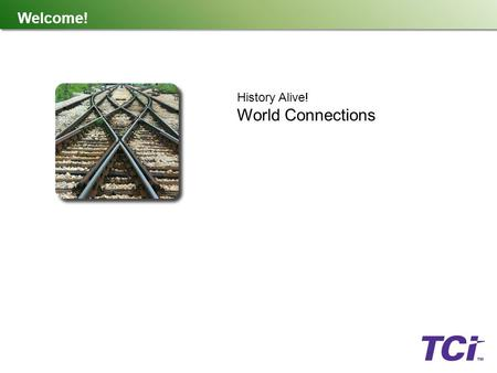 Welcome history alive pursuing american ideals ppt download welcome history alive world connections what is tci tci is a k publicscrutiny Choice Image