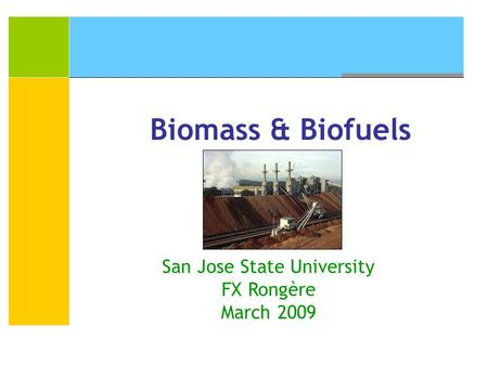 Biomass & Biofuels San Jose State University FX Rongère March 2009.