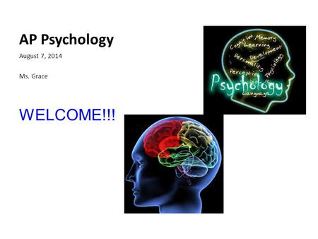AP Psychology August 7, 2014 Ms. Grace WELCOME!!!.