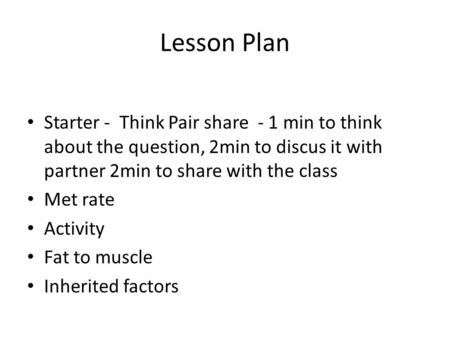 Lesson Plan Starter - Think Pair share - 1 min to think about the question, 2min to discus it with partner 2min to share with the class Met rate Activity.