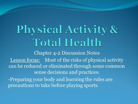Chapter 4-2 Discussion Notes Lesson focus: Most of the risks of physical activity can be reduced or eliminated through some common sense decisions and.