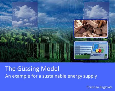 The Güssing Model An example for a sustainable energy supply Christian Keglovits.
