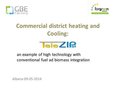 Commercial district heating and Cooling: Albena 09-05-2014 an example of high technology with conventional fuel ad biomass integration.
