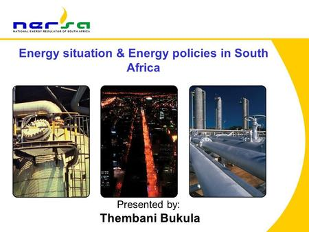 Energy situation & Energy policies in South Africa Presented by: Thembani Bukula.