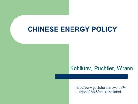 CHINESE ENERGY POLICY Kohlfürst, Puchtler, Wrann  JufzjodoAM4&feature=related.