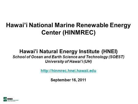 Hawai'i National Marine Renewable Energy Center (HINMREC) Hawai'i Natural Energy Institute (HNEI) School of Ocean and Earth Science and Technology (SOEST)