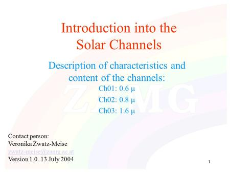1 Introduction into the Solar Channels Description of characteristics and content of the channels: Ch01: 0.6  Ch02: 0.8  Ch03: 1.6  Contact person: