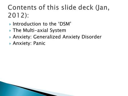  Introduction to the 'DSM'  The Multi-axial System  Anxiety: Generalized Anxiety Disorder  Anxiety: Panic.