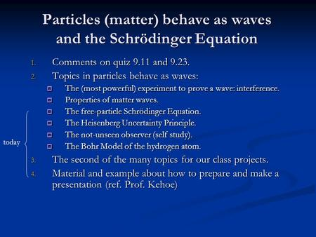 Particles (matter) behave as waves and the Schrödinger Equation 1. Comments on quiz 9.11 and 9.23. 2. Topics in particles behave as waves:  The (most.