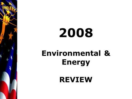 2008 Environmental & Energy REVIEW. VINCE GRIFFIN VICE PRESIDENT ENVIRONMENTAL & ENERGY POLICY INDIANA CHAMBER OF COMMERCE.