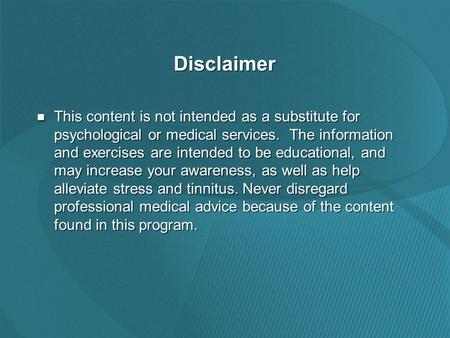 Disclaimer This content is not intended as a substitute for psychological or medical services. The information and exercises are intended to be educational,