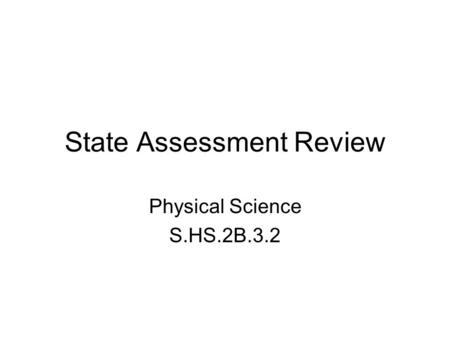 State Assessment Review Physical Science S.HS.2B.3.2.