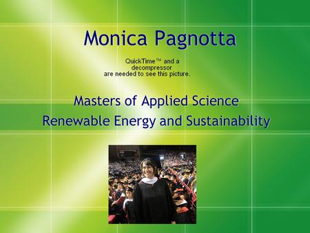 Monica Pagnotta Masters of Applied Science Renewable Energy and Sustainability Masters of Applied Science Renewable Energy and Sustainability.