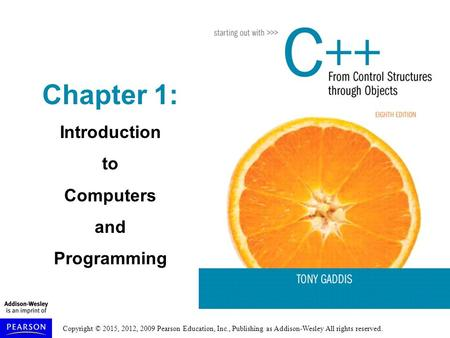 Chapter 1: Introduction to Computers and Programming.