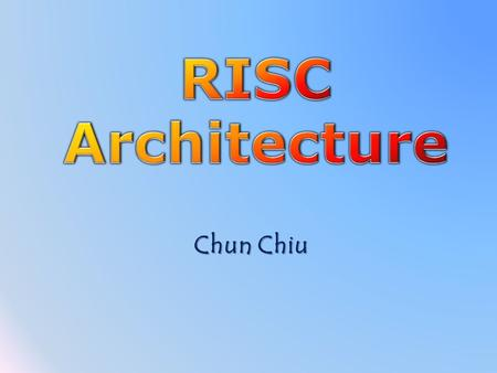 Chun Chiu. Overview What is RISC? Characteristics of RISC What is CISC? Why using RISC? RISC Vs. CISC RISC Pipelines Advantage of RISC / disadvantage.