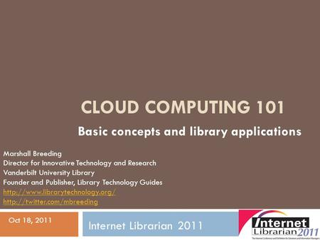 CLOUD COMPUTING 101 Basic concepts and library applications Marshall Breeding Director for Innovative Technology and Research Vanderbilt University Library.