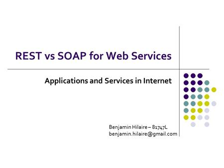 REST vs SOAP for Web Services Applications and Services in Internet Benjamin Hilaire – 81747L