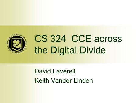 CS 324 CCE across the Digital Divide David Laverell Keith Vander Linden.