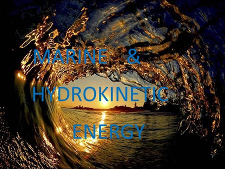MARINE & HYDROKINETIC ENERGY.