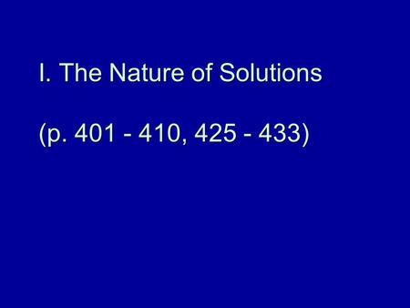I. The Nature of Solutions (p. 401 - 410, 425 - 433)