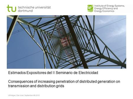 Estimados Expositores del II Seminario de Electricidad Consequences of increasing penetration of distributed generation on transmission and distribution.