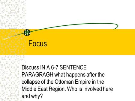 Focus Discuss IN A 6-7 SENTENCE PARAGRAGH what happens after the collapse of the Ottoman Empire in the Middle East Region. Who is involved here and why?