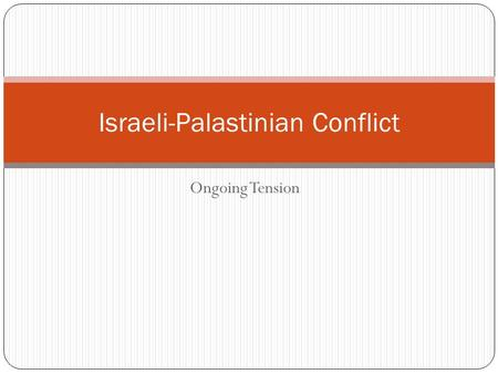 "Ongoing Tension Israeli-Palastinian Conflict. Zionism The concept of the Jewish Race gaining a ""homeland"" Their homeland is the historical land God has."