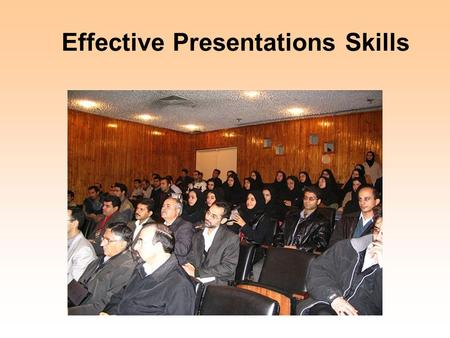 "Effective Presentations Skills ""One of the Most Important Aspects to be Successful in Your Research, Your Job and Your Career is Excellent Oral and Written."