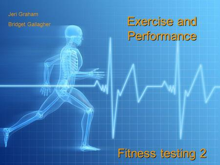 Exercise and Performance Fitness testing 2 Jeri Graham Bridget Gallagher.