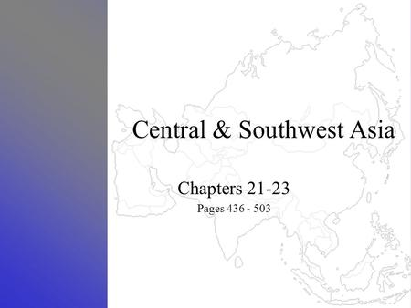 Central & Southwest Asia Chapters 21-23 Pages 436 - 503.