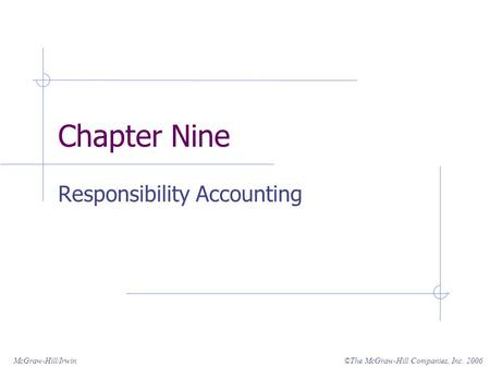 ©The McGraw-Hill Companies, Inc. 2006McGraw-Hill/Irwin Chapter Nine Responsibility Accounting.