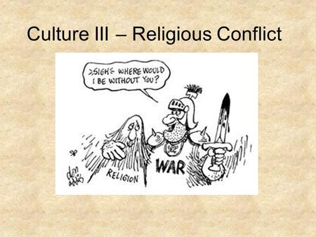 Culture III – Religious Conflict. Why Do Territorial Conflicts Arise Among Religious Groups? Religion vs. gov't policies – Religion vs. social change.