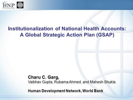 Charu C. Garg, Vaibhav Gupta, Rubama Ahmed, and Mahesh Shukla Human Development Network, World Bank Charu C. Garg, Vaibhav Gupta, Rubama Ahmed, and Mahesh.