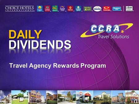 "Travel Agency Rewards Program. Program Announcement Choice Hotels will continue as the Exclusive Hotel Partner of the ""Daily Dividends"" travel agent incentive."