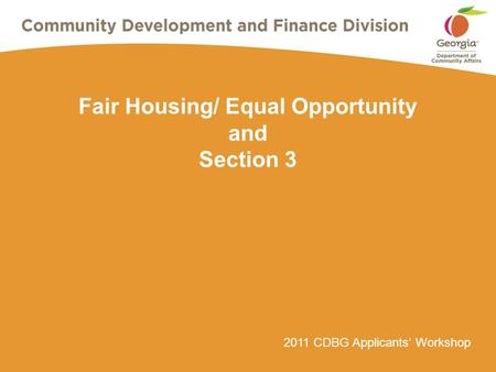 2011 CDBG Applicants' Workshop Fair Housing/ Equal Opportunity and Section 3.
