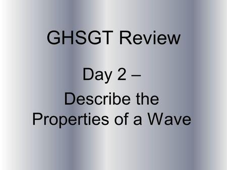 GHSGT Review Day 2 – Describe the Properties of a Wave.