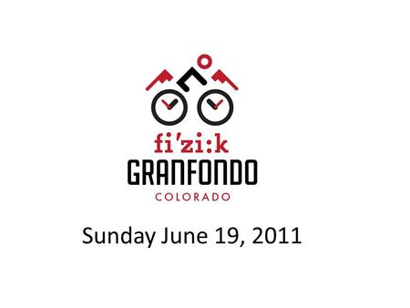 "Sunday June 19, 2011. What is a Gran Fondo? ""Gran Fondo"" means ""Big Ride"" in Italian Gran Fondos are NOT a race; they are mass participation bicycling."