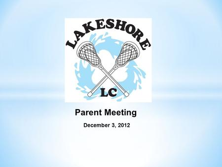 December 3, 2012 Parent Meeting. Agenda New Classic 8 Conference Team alignments Lacrosse season calendar Winter training Spring conference play Parent.