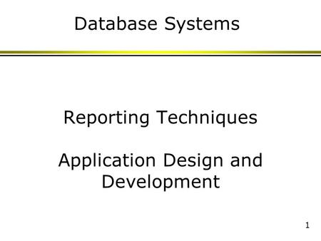 1 Reporting Techniques Application Design and Development Database Systems.