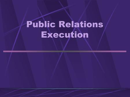 Public Relations Execution. What is Public Relations? Public Relations Involves Building Good Relations With the Company's Various Publics by Obtaining.