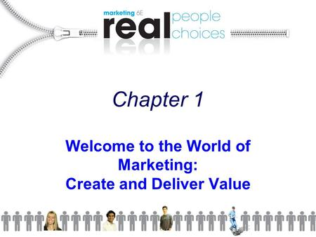 Chapter 1 Welcome to the World of Marketing: Create and Deliver Value.