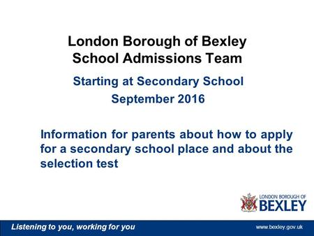 Www.bexley.gov.uk Listening to you, working for you www.bexley.gov.uk Listening to you, working for you www.bexley.gov.uk Listening to you, working for.