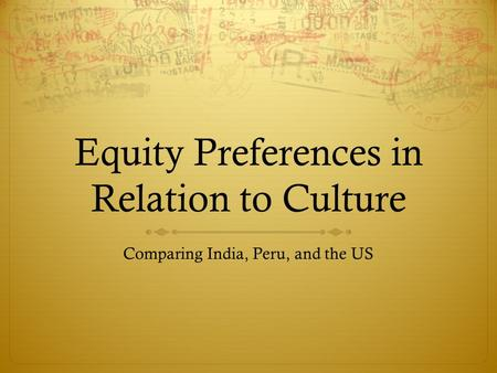 Equity Preferences in Relation to Culture Comparing India, Peru, and the US.