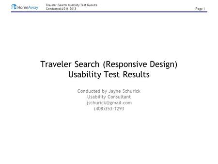 Traveler Search Usability Test Results Conducted 4/2-9, 2013 Page 1 Traveler Search (Responsive Design) Usability Test Results Conducted by Jayne Schurick.