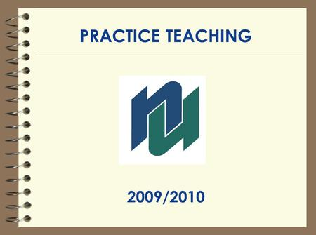 PRACTICE TEACHING 2009/2010. PRACTICE TEACHING CONTACTS 1.Your Faculty Advisor 2.Practice Teaching Placement Officer: Ursula Boyer OR Mary Lucenti Email: