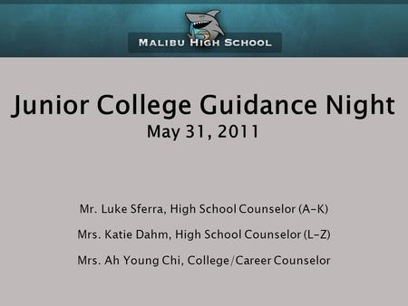 Junior College Guidance Night May 31, 2011 Mr. Luke Sferra, High School Counselor (A-K) Mrs. Katie Dahm, High School Counselor (L-Z) Mrs. Ah Young Chi,