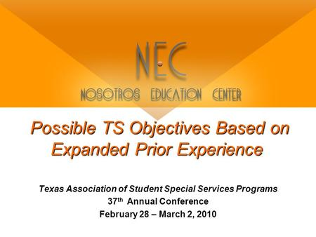 Possible TS Objectives Based on Expanded Prior Experience Texas Association of Student Special Services Programs 37 th Annual Conference February 28 –