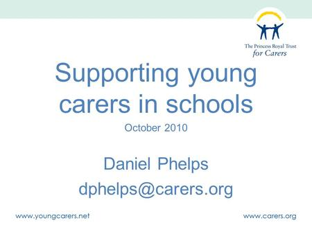 Supporting young carers in schools October 2010 Daniel Phelps