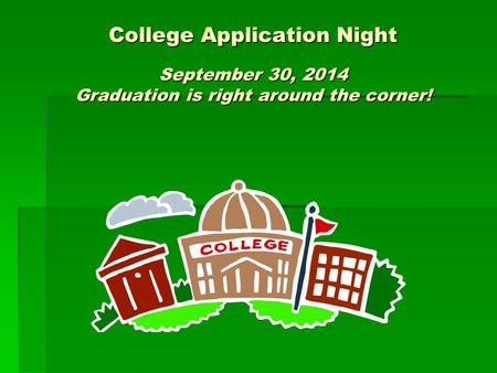 College Application Night September 30, 2014 Graduation is right around the corner!
