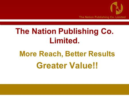 The Nation Publishing Co. Limited The Nation Publishing Co. Limited. More Reach, Better Results Greater Value!!